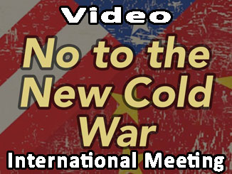 Video: International Meeting in opposition to the US-led New Cold War